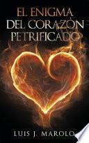 El Enigma Del Corazón Petrificado