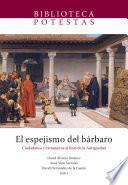 El Espejismo Del Bárbaro. Ciudadanos Y Extranjeros Al Final De La Antigüedad