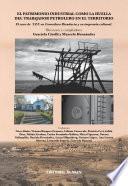El Patrimonio Industrial Como La Huella Del Trabajador Petrolero En El Territorio. El Caso De Y.p.f. En Comodoro Rivadavia Y Su Impronta Cultural.