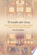 libro El Triunfo Del Virrey. Glorias Novohispanas: Origen, Apogeo Y Ocaso De La Entrada Virreinal