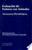 Evaluación De Pasturas Con Animales: Alternativas Metodológicas
