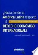 ¿hacia Donde Va América Latina Respecto Al Derecho Económico Internacional?