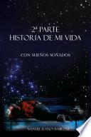 Historia De Mi Vida (con SueÑos SoÑados) 2a Parte