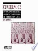 Información Estadística Sobre Relaciones Laborales De Jurisdicción Local. Tabasco. Cuaderno Número 2
