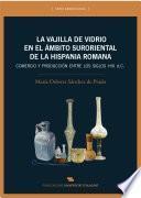 La Vajilla De Vidrio En El ámbito Suroriental De La Hispania Romana