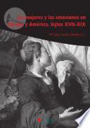 Las Mujeres Y Las Emociones En Europa Y América. Siglos Xvii Xix