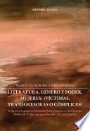 Literatura, Género Y Poder. Mujeres: ¿víctimas, Transgresoras O Cómplices?