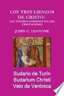 Los Tres Lienzos De Cristo: Los Tesoros Emergentes Del Cristianismo