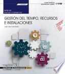 Manual. Gestión Del Tiempo, Recursos E Instalaciones (uf0324). Certificados De Profesionalidad. Asistencia A La Dirección (adgg0108)
