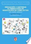 Mediación Y Sistemas Alternativos De Resolución De Conflictos. Una Visión Jurídica