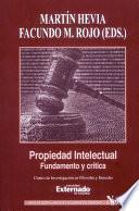 Propiedad Intelectual. Fundamento Y Crítica