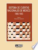 Sistema De Cuentas Nacionales De México 1990 1993. Tomo I. Resumen General