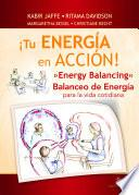¡tu Energía En Acción! Energy Balancing. Balanceo De Energía Para La Vida Cotidiana