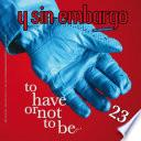 Y Sin Embargo Magazine #23, To Have Or Not To Be?