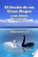 El Sueño De Un Cisne Negro Y Un Amor Desolado