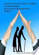 Apoyo En La Recepción Y Acogida En Instituciones De Personas Dependientes. Uf0127.