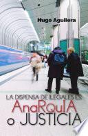 libro La Dispensa De Ilegales Es: Anarquia O Justicia
