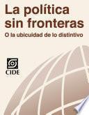 La Política Sin Fronteras O La Ubicuidad De Lo Distintivo