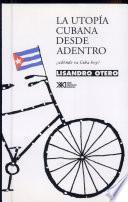 La Utopía Cubana Desde Adentro