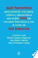 Qué Hacemos Con Los Bancos