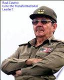 Raul Castro: Is He The Transformational Leader?