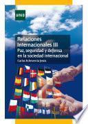 Relaciones Internacionales Iii. Paz, Seguridad Y Defensa En La Sociedad Internacional