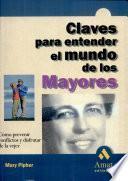 Claves Para Entender El Mundo De Los Mayores