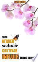 libro Cómo Atraer, Seducir, Cautivar E Influir En Los Demás.
