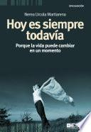 libro Hoy Es Siempre Todavía: Porque La Vida Puede Cambiar En Un Momento
