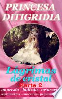 Princesa Ditigridia Lágrimas De Cristal Parte 2 Anorexia Bulimia Ortorexia Ana Y Mia Bullying