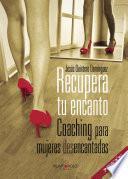 Recupera Tu Encanto. Coaching Para Mujeres Desencantadas