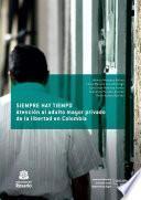libro Siempre Hay Tiempo. Atención Al Adulto Mayor Privado De La Libertad En Colombia