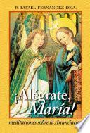 Alégrate María. Meditaciones Sobre La Anunciación