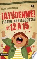 libro ¡ayúdenme! Lidero Adolescentes De 12 A 15