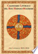 Calendario Litúrgico Del Rito Hispano Mozárabe. Año Litúrgico 2013 2014