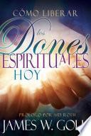 libro Cómo Liberar Los Dones Espirituales Hoy