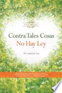 Contra Tales Cosas No Hay Ley : Against Such Things There Is No Law (spanish Edition)