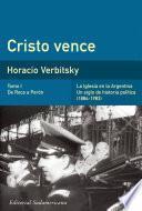 Cristo Vence (tomo 1). De Roca A Perón