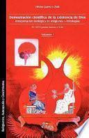 Demostracin Cientfica De La Existencia De Dios. Interpretacin Biolgica De Religiones Y Mitologas. Volumen I