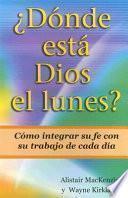 libro Donde Esta Dios El Lunes?: Como Integrar Su Fe Con Su Trabajo De Cada Dia