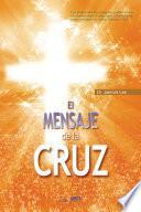 El Mensaje De La Cruz : The Message Of The Cross (spanish Edition)