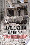 """El Rapto, El Gobierno Mundial Y La """"gran TribulaciÓn"""""""
