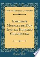 libro Emblemas Morales De Don Iuan De Horozco Covarruuias (classic Reprint)