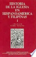 libro Historia De La Iglesia En Hispanoamérica Y Filipinas (siglos Xv Xix): Aspectos Generales