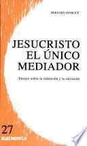 Jesucristo, El único Mediador