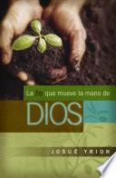 libro La Fe Que Mueve La Mano De Dios
