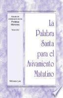 libro La Palabra Santa Para El Avivamiento Matutino   Estudio De Cristalizacion De Los Profetas Menores, Tomo 1