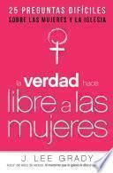 La Verdad Hace Libre A Las Mujeres