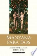 Manzana Para Dos: La Historia De Adán, Eva Y El Matrimonio Contada Por La Serpiente