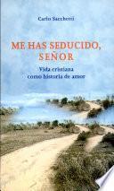 libro Me Has Seducido, Señor. Vida Cristiana Como Historia De Amor